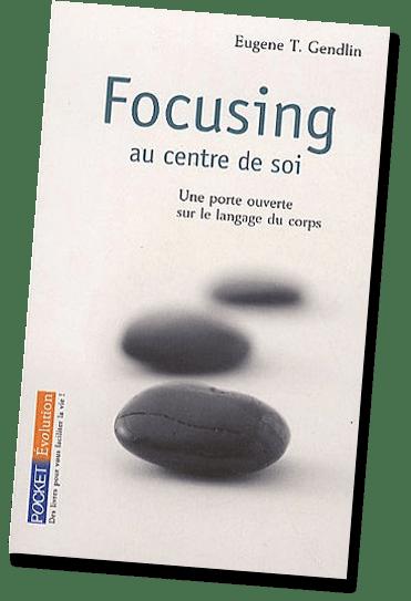 Focusing, au centre de soi, de Eugène T. Gendlin